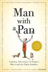 Man with a Pan: Culinary Adventures of Fathers Who Cook for Their Families by John Donohue