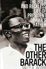 The Other Barack: The Bold and Reckless Life of President Obama's Father by Sally Jacobs