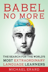 Babel No More: The Search for the World's Most Extraordinary Language Learners by Michael Erard